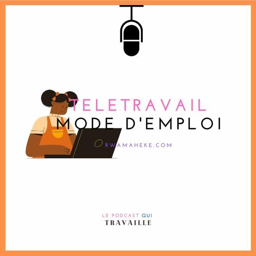 Le Podcast Qui Travaille #3 - Télétravail : Mode D'emploi