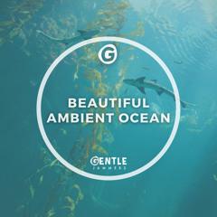Beautiful Ambient Ocean