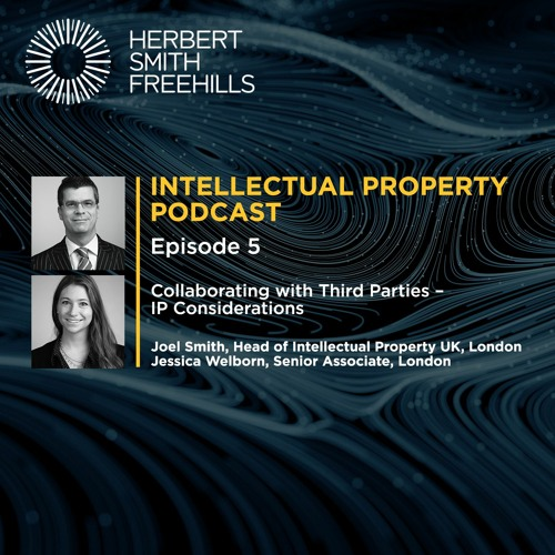 Intellectual Property Podcast EP5: Collaborating with Third Parties – IP Considerations
