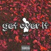 Download Get Over It (+TROYVIXCIOUS) Mp3