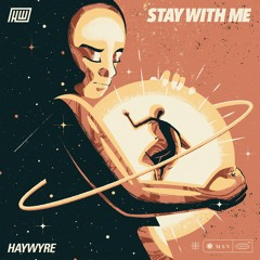 Haywyre - Stay With Me (feat. Sixten)