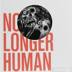 No Longer Human : Part 2 (A Warm September Afternoon)