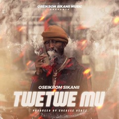 Oseikrom Sikani - TweTwe Mu