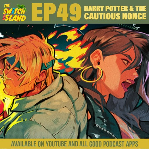 The Switch Island Podcast | Ep49: Harry Potter & The Cautious Nonce