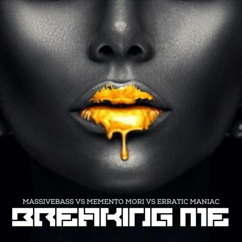 Massivebass vs Memento Mori vs Erratic Maniac - Breaking Me