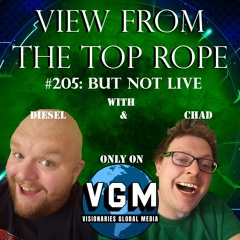 View From The Top Rope #205: But Not Live