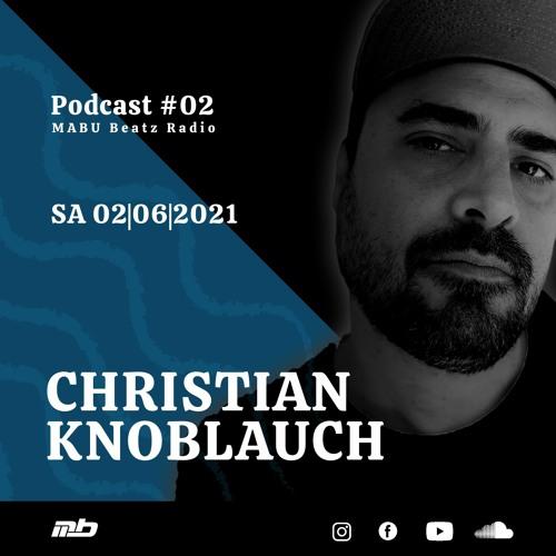 MABU Beatz Radio Podcast #02 mixed by Christian Knoblauch