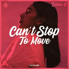 Lukas G - Can't Stop To Move
