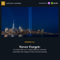 336 | Never Forget: 20 years after 9/11, hotel industry veterans remember the impact of the terrorist attacks