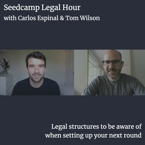 Legal Hour with Tom & Carlos - Legal structures to be aware of when setting up your next round