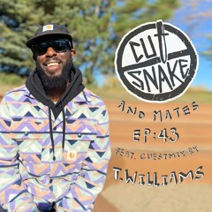 CUT SNAKE & MATES - Ep. 043 T.Williams Guest Mix