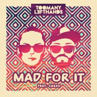 TooManyLeftHands - Mad For It (feat. Casso)