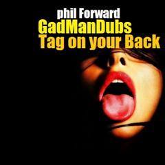 GadManDubs - Tag On Your Back (phil Forward Remix)