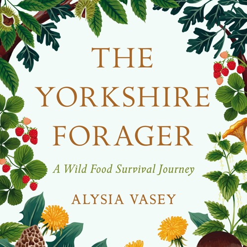 THE YORKSHIRE FORAGER written and read by Alysia Vasey - Audiobook Extract