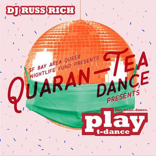 DJ Russ Rich - Quaran-TEA presents PLAY T-Dance
