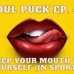Foul Puck Episode 041 - Keep Your Mouth To Yourself (in sports)