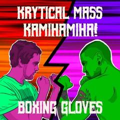 Krytical Mass - Boxing Gloves (feat. Kamihamiha!)