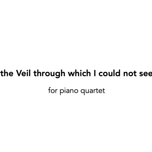 the Veil through which I could not see (2019, world premiere)