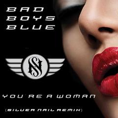 Bad Boys Blue - You`re A Woman (Silver Nail Remix)