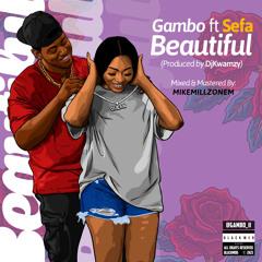 Gambo ft Sefa - Beautiful (PRD by DjKWAMZY)