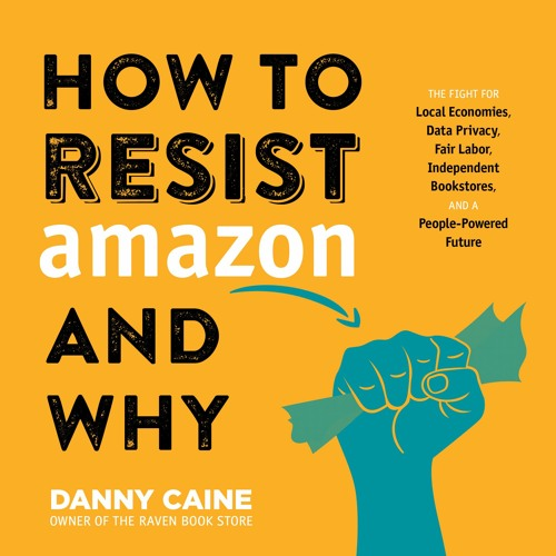 How to Resist Amazon and Why by Danny Caine (Audiobook Excerpt from Chap. 2)