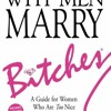 Free [download] [epub]^^ WHY MEN MARRY BITCHES: EXPANDED NEW EDITION - A Guide for Women Who Are To