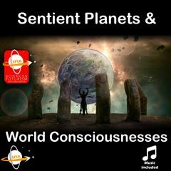 Sentient Planets & World Consciousnesses