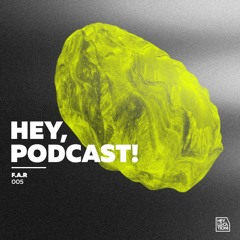 Hey, Podcast! 2.0 #005 – F.A.R
