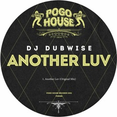 DJ DUBWISE - Another Luv (Original Mix) PHR285 ll POGO HOUSE