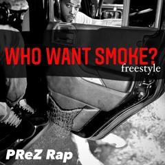 PReZ Rap - Who Want Smoke (Freestyle)