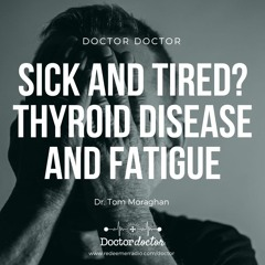 DD #215 - Sick and Tired? Thyroid Disease and Fatigue