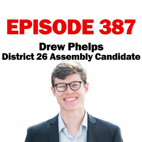 Episode 387 - 4-1-20 - Drew Phelps - District 26 Assembly Candidate