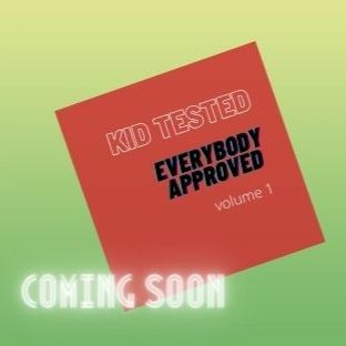 Kid Tested, Everybody Approved Vol. 1