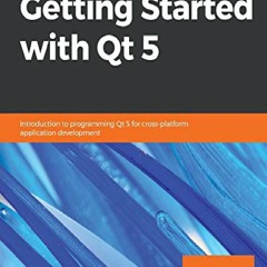 [Ebook] Getting Started with Qt 5: Introduction to programming Qt 5 for