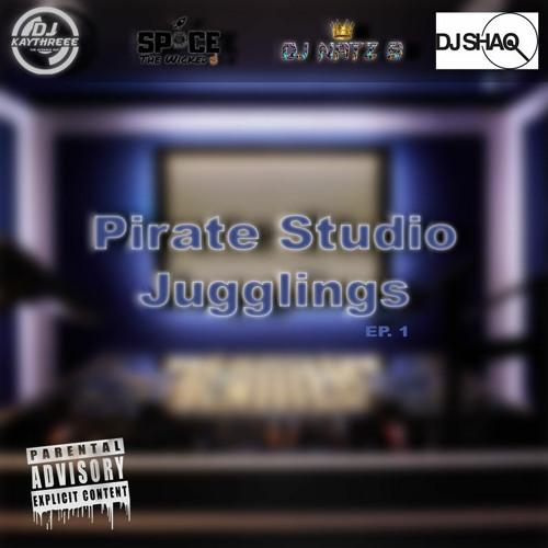 Pirate Studio Jugglings EP. 1   Mixed & Hosted By @DJKAYTHREEE @DJNATZB @SPACE @DJSHAQUK