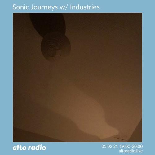 Sonic Journeys w/ Industries - 05.02.21