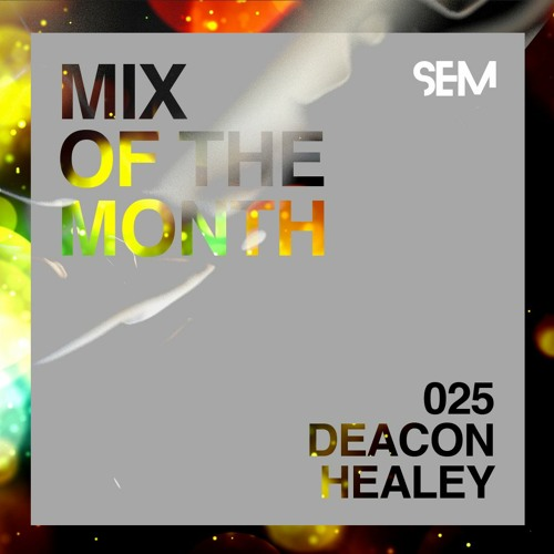 SEM Mix of The Month 25: February 2020 : Deacon Healey