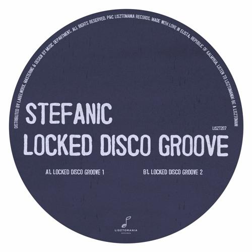 Premiere: Stefanic - Locked Disco Groove 1 [Lisztomania Records]