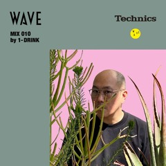"""WAVE MIX 010 """"WAVE × Technics"""" by 1-DRINK"""