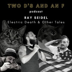 Ray Seidel: Electric Death & Other Tales - Ep. 24