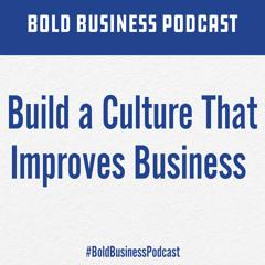 Build a Culture That Improves Business