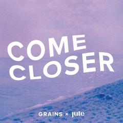Grains & Jute - Come Closer