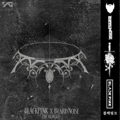 Blackpink - How You Like That (BeardNoise Remix) [BRUTAL DEATHSTEP]