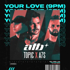 ATB, Topic, A7S - Your Love (9pm) [Dytone Remix]