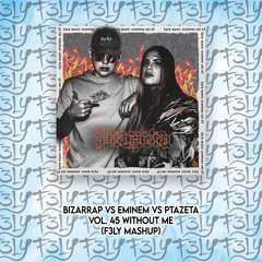 Bizarrap Vs Eminem Vs Ptazeta - Vol. 45 Without Me (F3LY Mashup)