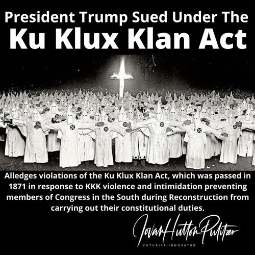Donald J Trump Sued Under Ku Klux Klan Act Of 1871