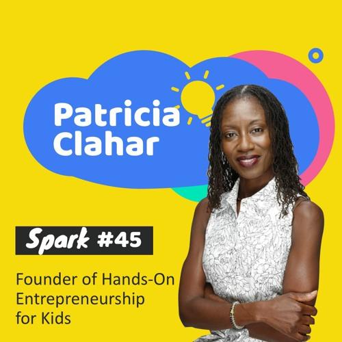 45. Teach Hands-On Entrepreneurship for Kids with Patricia Clahar