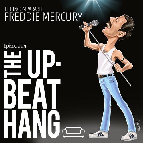 Freddie Mercury - The Upbeat Hang Ep. 24