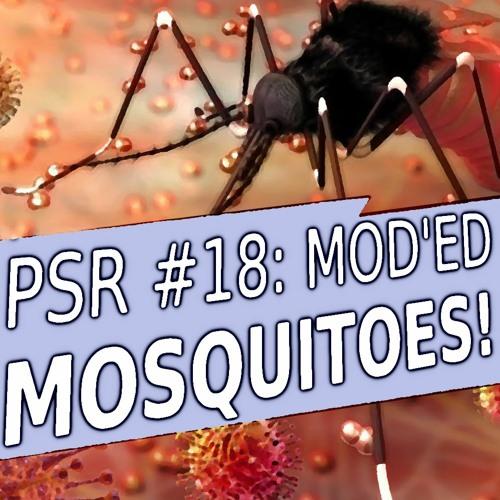 PSR No. 18: Mod'ed Mosquitoes!