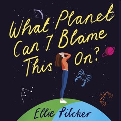 WHAT PLANET CAN I BLAME THIS ON? by Ellie Pilcher, read by Roisin Rankin - audiobook extract